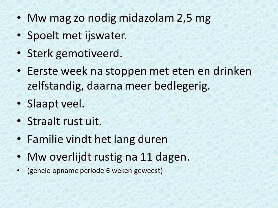 Mw mag zo nodig midazolam 2,5 mg Spoelt met ijswater.