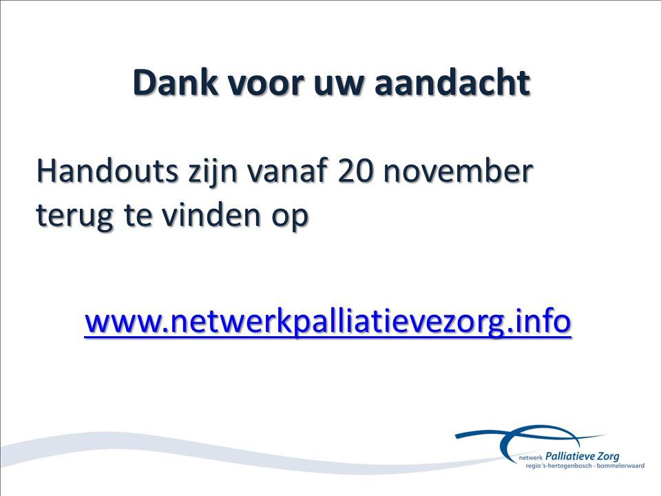 Dank voor uw aandacht Handouts zijn vanaf 20 november terug te vinden op. www.netwerkpalliatievezorg.info.