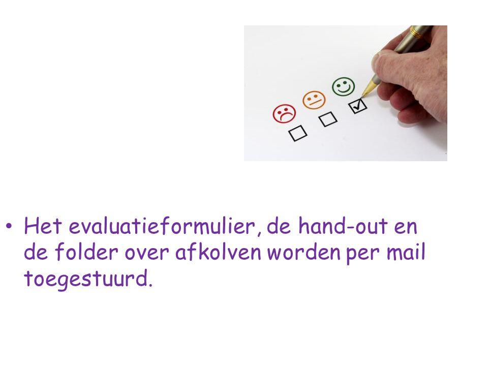 Het evaluatieformulier, de hand-out en de folder over afkolven worden per mail toegestuurd.