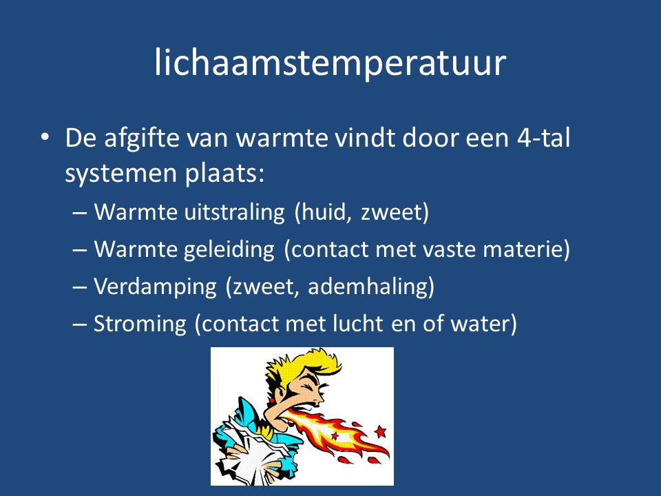 lichaamstemperatuur De afgifte van warmte vindt door een 4-tal systemen plaats: Warmte uitstraling (huid, zweet)