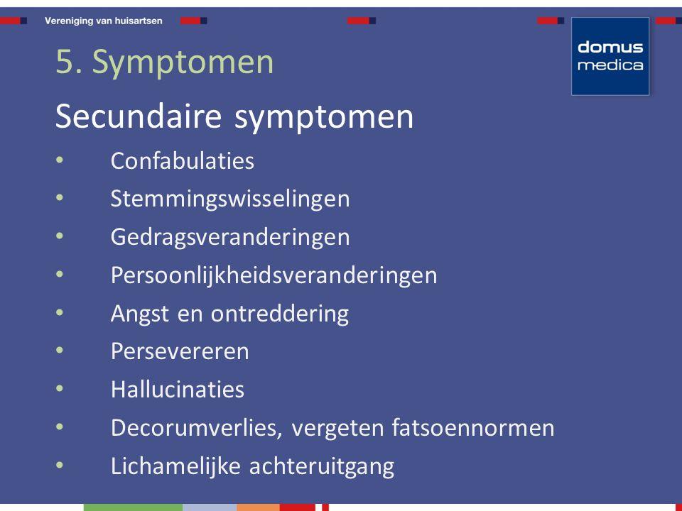 5. Symptomen Secundaire symptomen Confabulaties Stemmingswisselingen