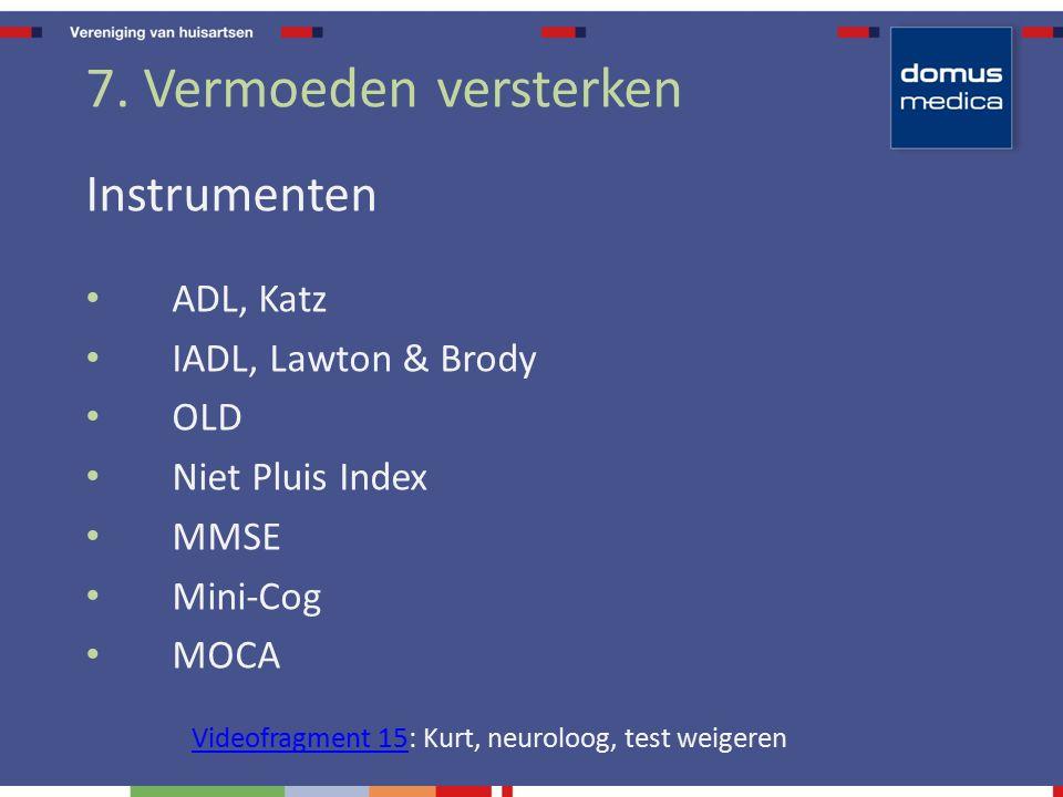 7. Vermoeden versterken Instrumenten ADL, Katz IADL, Lawton & Brody