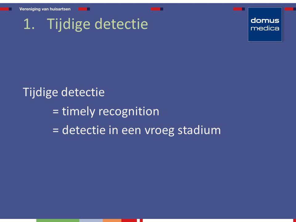 Tijdige detectie = timely recognition = detectie in een vroeg stadium