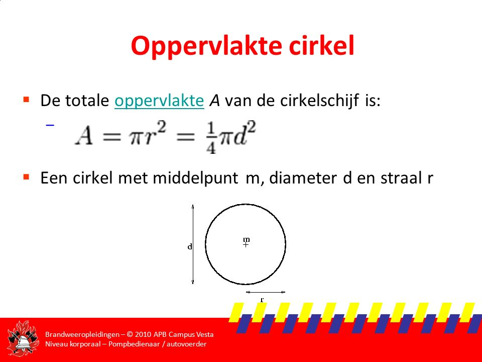 Oppervlakte cirkel De totale oppervlakte A van de cirkelschijf is: