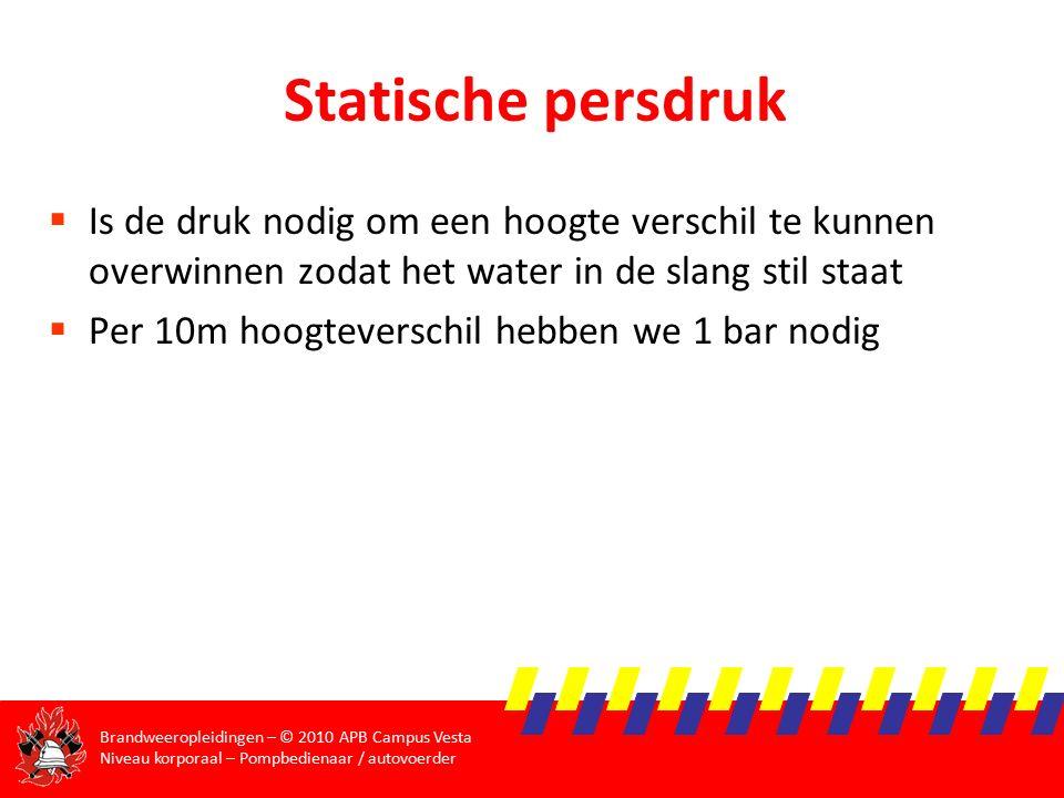 Statische persdruk Is de druk nodig om een hoogte verschil te kunnen overwinnen zodat het water in de slang stil staat.