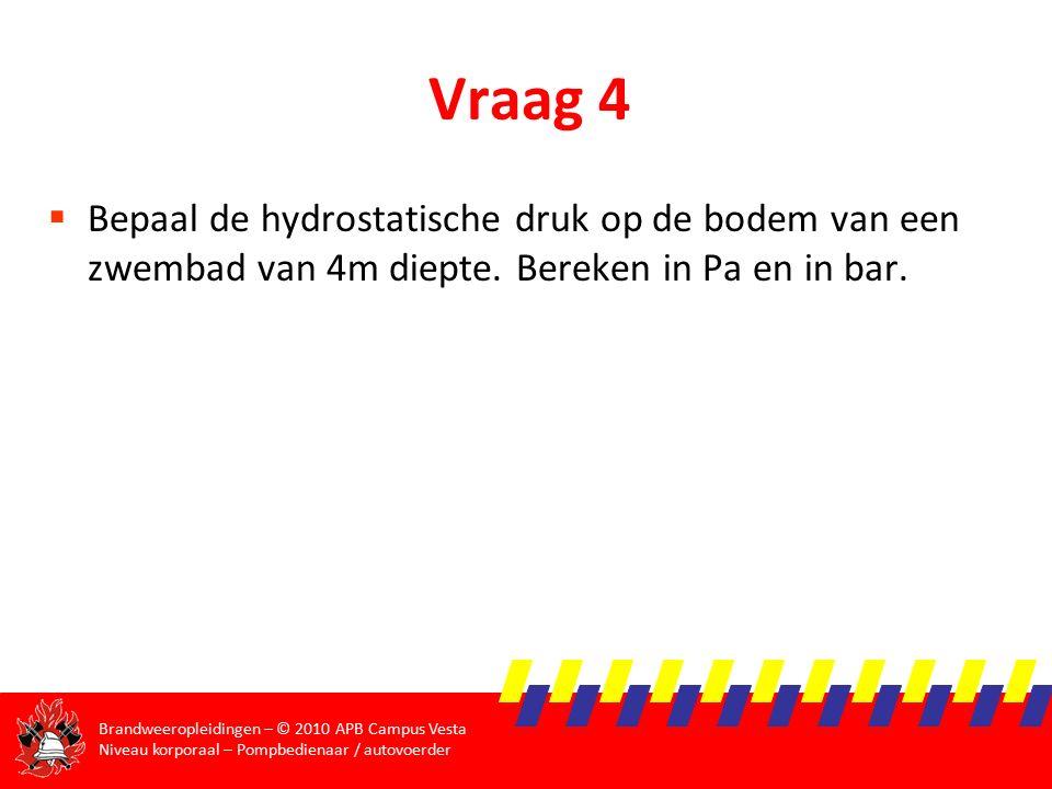 Vraag 4 Bepaal de hydrostatische druk op de bodem van een zwembad van 4m diepte.