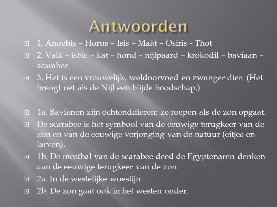 Antwoorden 1. Anoebis – Horus – Isis – Maät – Osiris - Thot