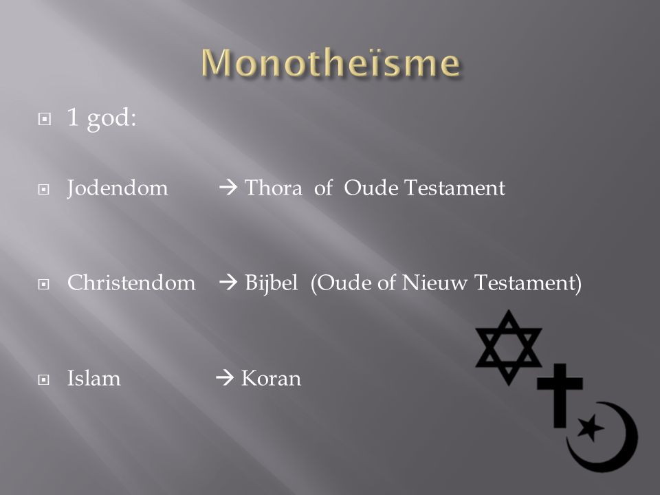 Monotheïsme 1 god: Jodendom  Thora of Oude Testament