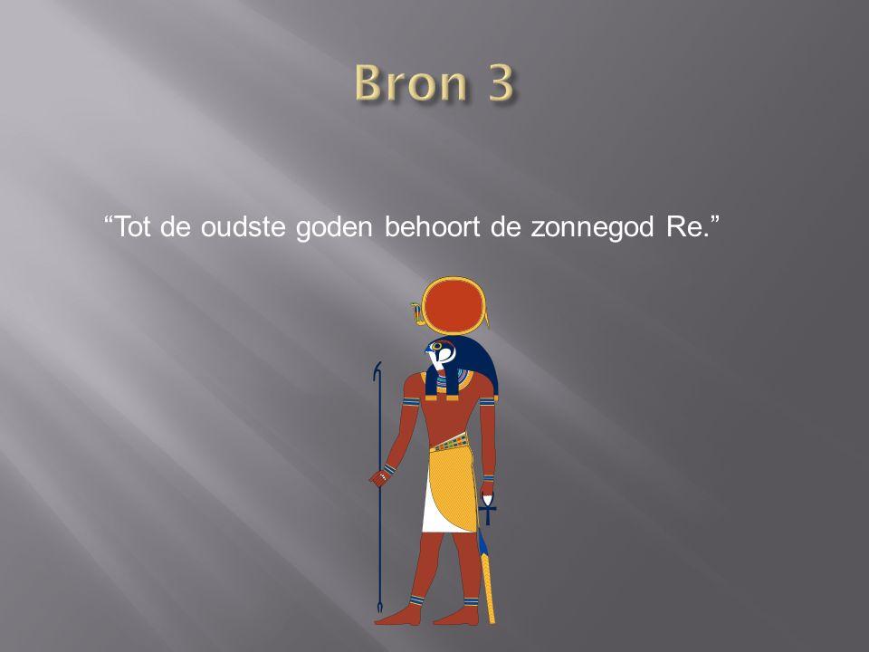 Bron 3 Tot de oudste goden behoort de zonnegod Re.