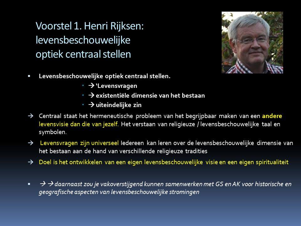 Voorstel 1. Henri Rijksen: levensbeschouwelijke optiek centraal stellen