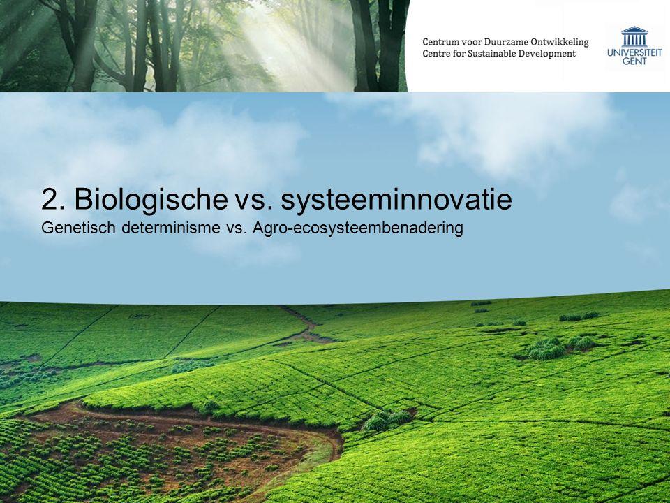 2. Biologische vs. systeeminnovatie Genetisch determinisme vs