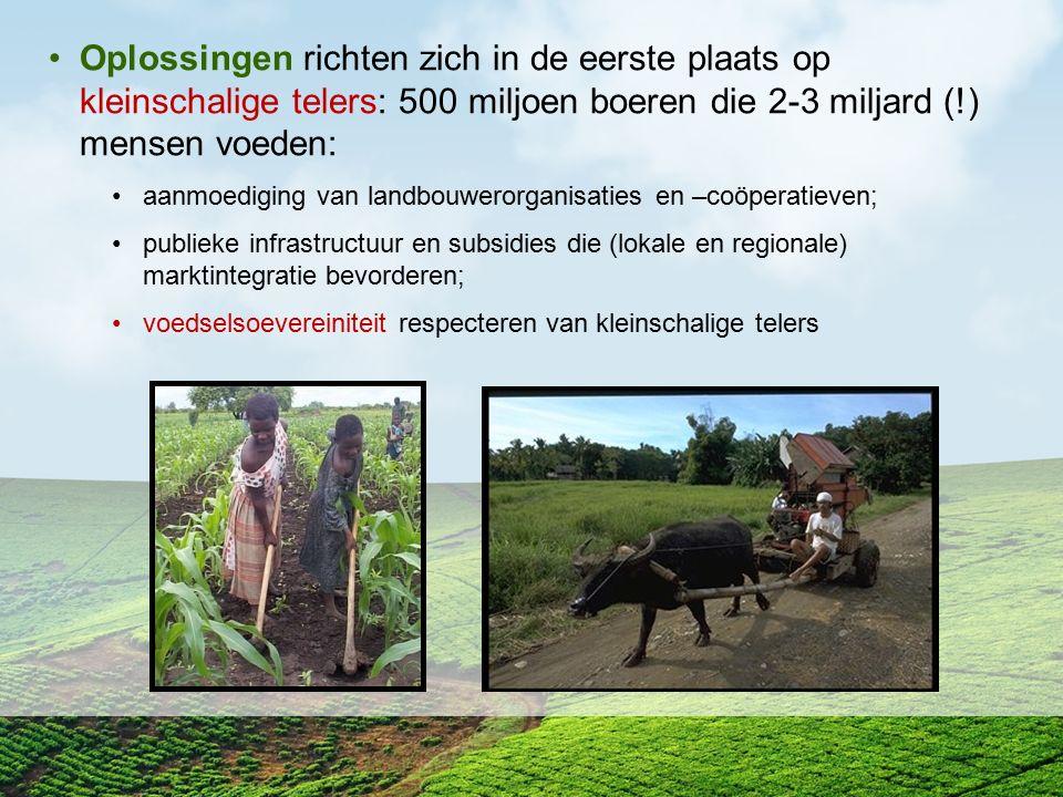 Oplossingen richten zich in de eerste plaats op kleinschalige telers: 500 miljoen boeren die 2-3 miljard (!) mensen voeden:
