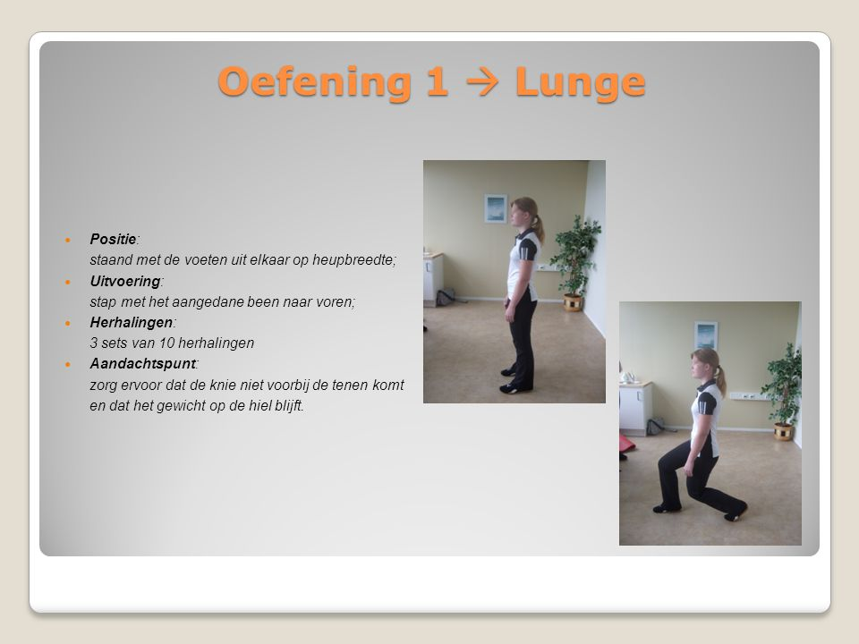 Oefening 1  Lunge Positie: