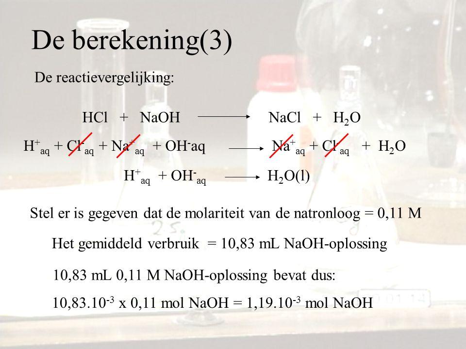 De berekening(3) De reactievergelijking: HCl + NaOH NaCl + H2O