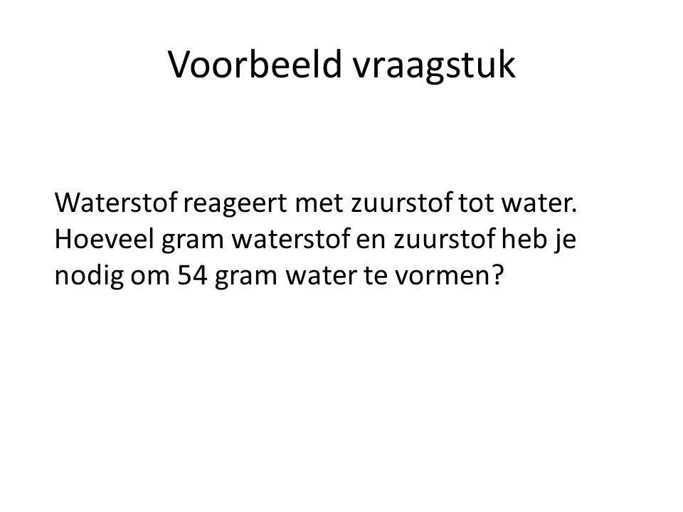 Voorbeeld vraagstuk Waterstof reageert met zuurstof tot water.