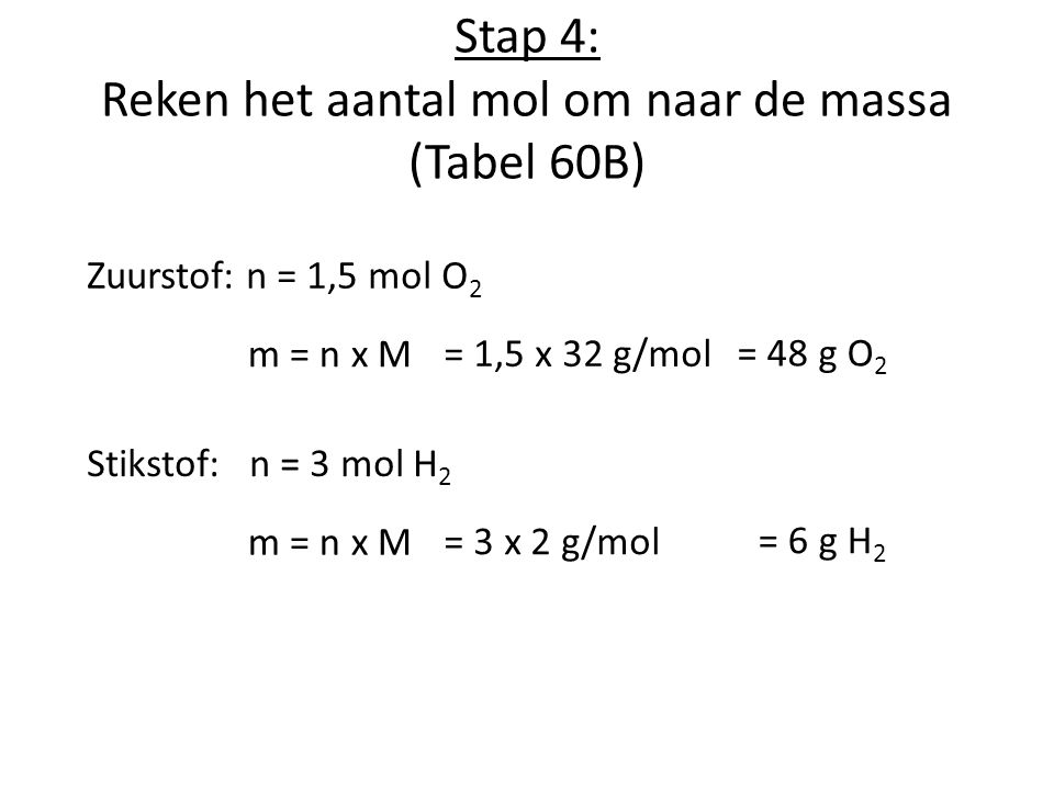 Stap 4: Reken het aantal mol om naar de massa (Tabel 60B)