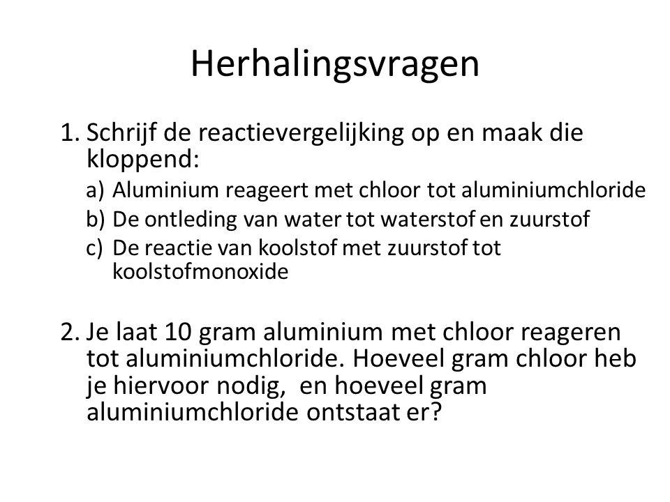Herhalingsvragen Schrijf de reactievergelijking op en maak die kloppend: Aluminium reageert met chloor tot aluminiumchloride.