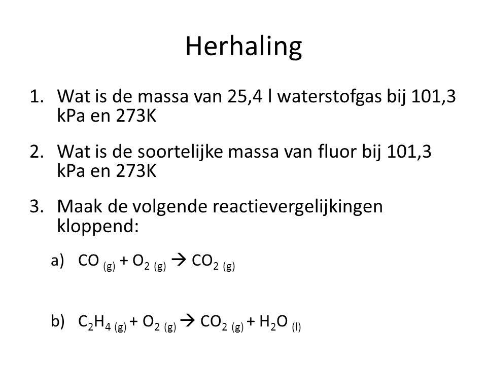 Herhaling Wat is de massa van 25,4 l waterstofgas bij 101,3 kPa en 273K. Wat is de soortelijke massa van fluor bij 101,3 kPa en 273K.
