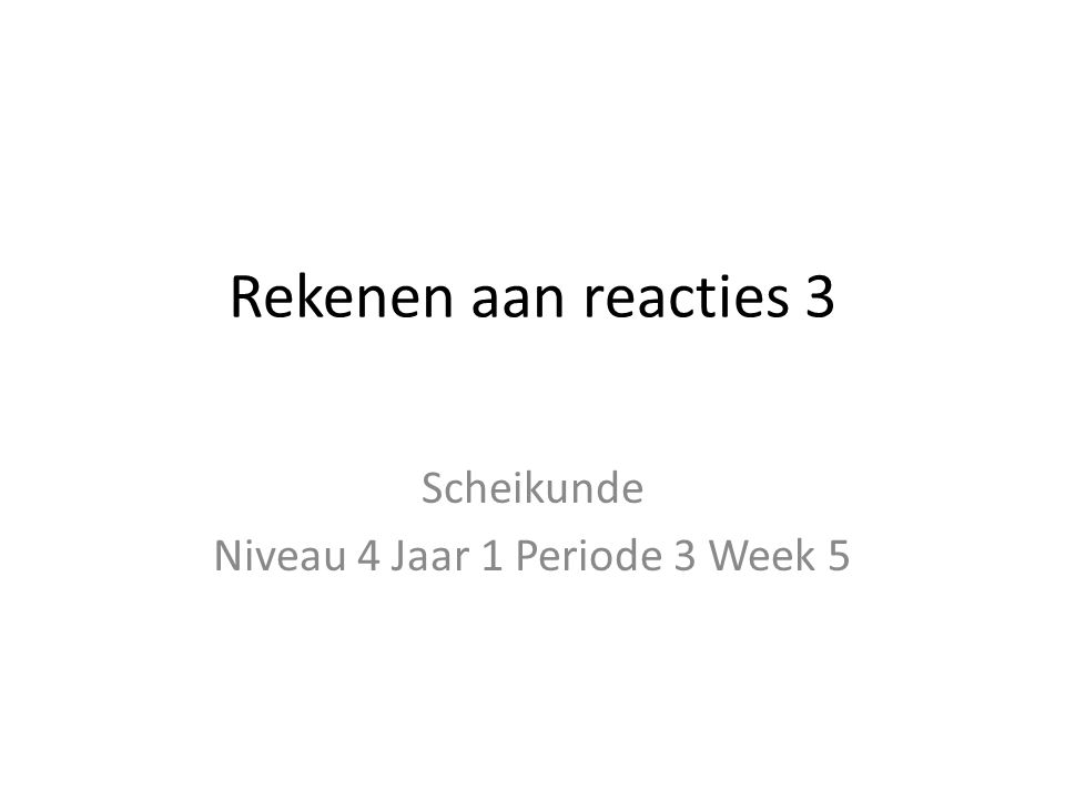 Scheikunde Niveau 4 Jaar 1 Periode 3 Week 5