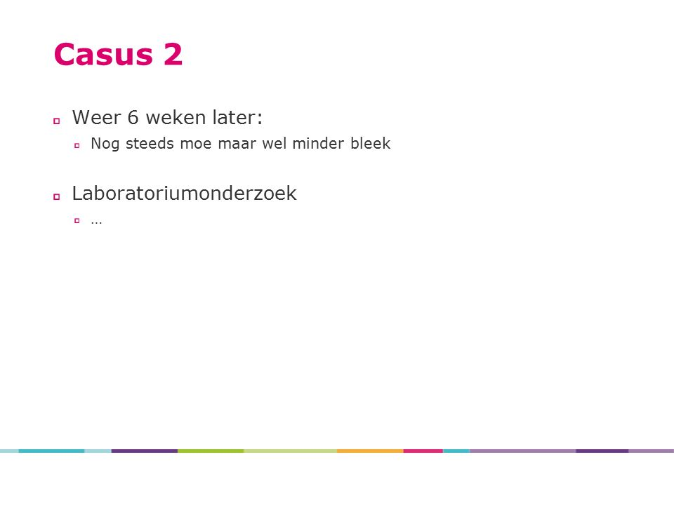 Casus 2 Weer 6 weken later: Laboratoriumonderzoek