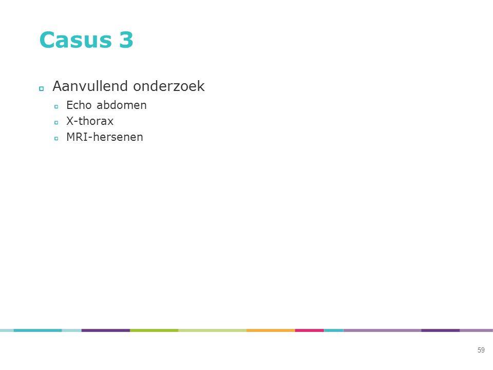 Casus 3 Aanvullend onderzoek Echo abdomen X-thorax MRI-hersenen