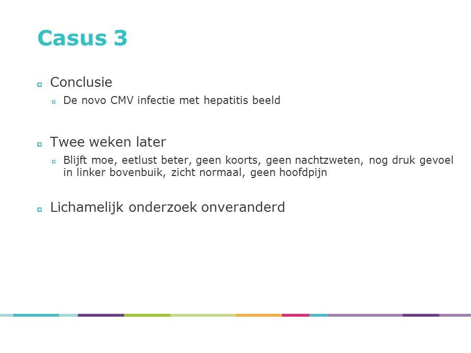Casus 3 Conclusie Twee weken later Lichamelijk onderzoek onveranderd