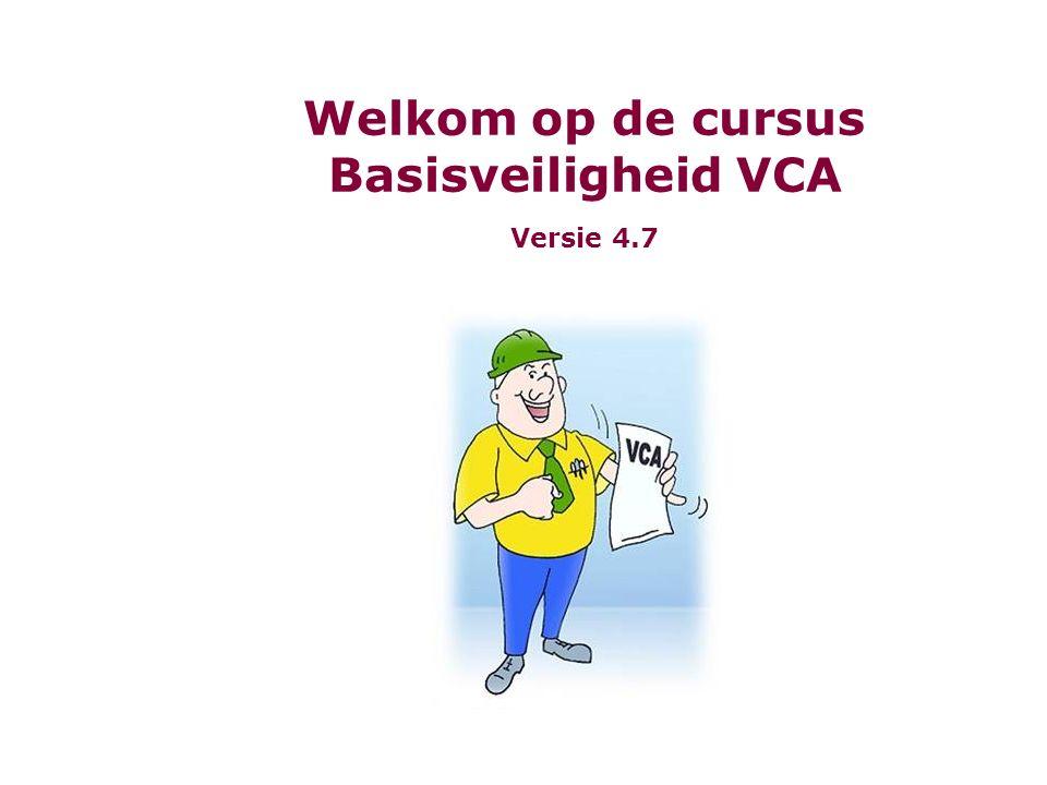 Welkom op de cursus Basisveiligheid VCA Versie 4.7