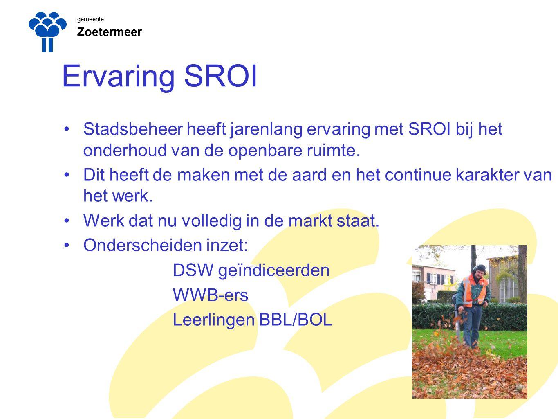gemeente Zoetermeer. Ervaring SROI. Stadsbeheer heeft jarenlang ervaring met SROI bij het onderhoud van de openbare ruimte.