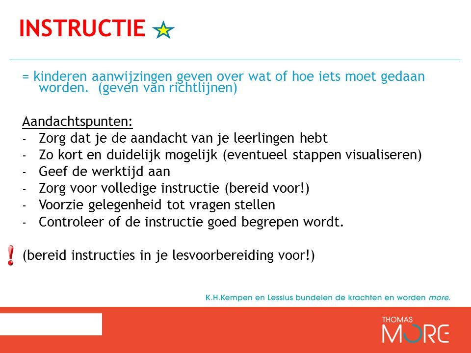 Instructie = kinderen aanwijzingen geven over wat of hoe iets moet gedaan worden. (geven van richtlijnen)