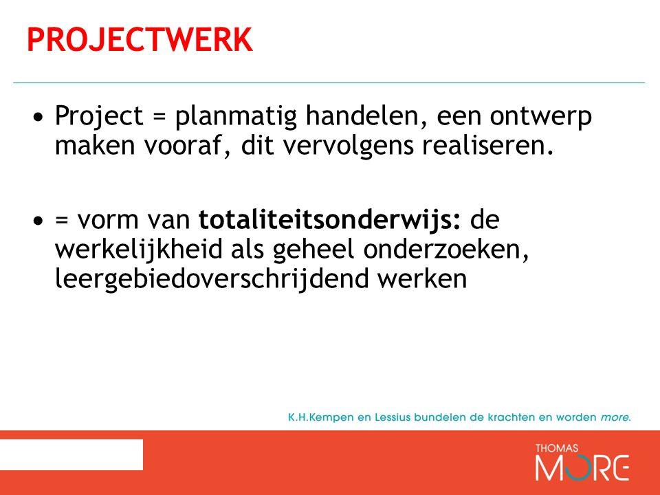 Projectwerk Project = planmatig handelen, een ontwerp maken vooraf, dit vervolgens realiseren.