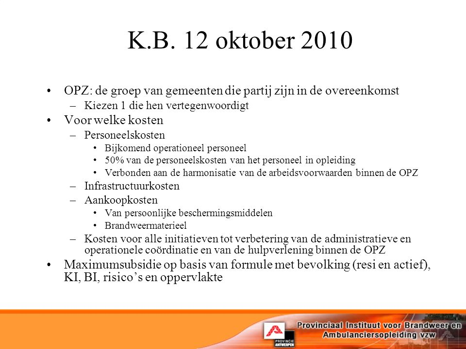 K.B. 12 oktober 2010 OPZ: de groep van gemeenten die partij zijn in de overeenkomst. Kiezen 1 die hen vertegenwoordigt.
