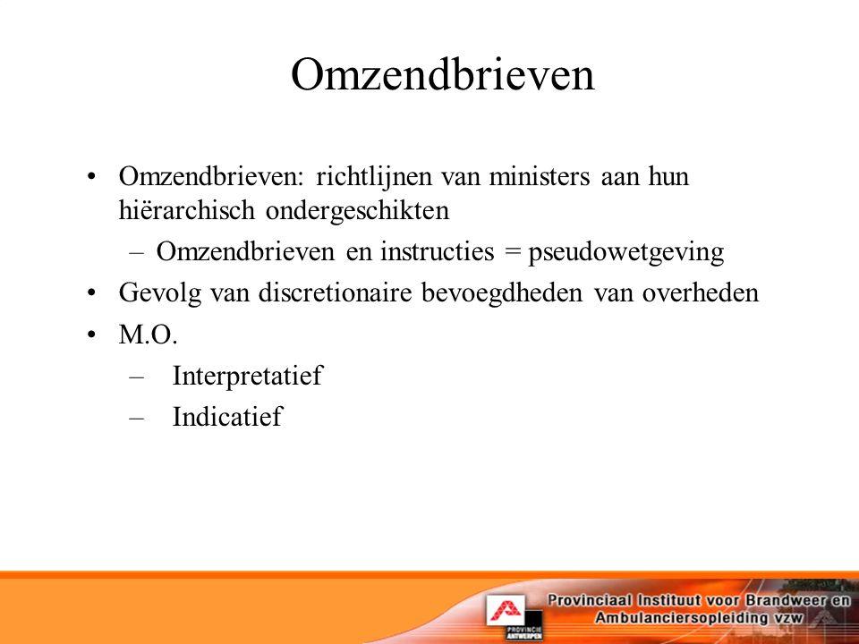 Omzendbrieven Omzendbrieven: richtlijnen van ministers aan hun hiërarchisch ondergeschikten. Omzendbrieven en instructies = pseudowetgeving.