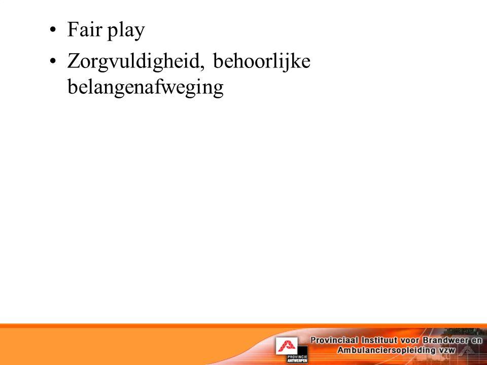 Fair play Zorgvuldigheid, behoorlijke belangenafweging