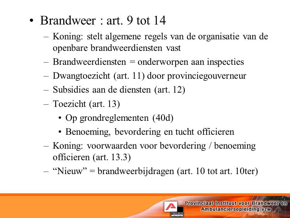 Brandweer : art. 9 tot 14 Koning: stelt algemene regels van de organisatie van de openbare brandweerdiensten vast.