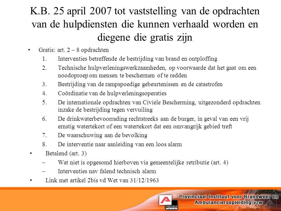 K.B. 25 april 2007 tot vaststelling van de opdrachten van de hulpdiensten die kunnen verhaald worden en diegene die gratis zijn
