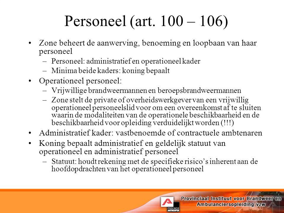 Personeel (art. 100 – 106) Zone beheert de aanwerving, benoeming en loopbaan van haar personeel. Personeel: administratief en operationeel kader.