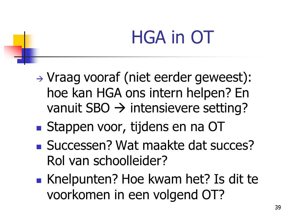 HGA in OT Vraag vooraf (niet eerder geweest): hoe kan HGA ons intern helpen En vanuit SBO  intensievere setting
