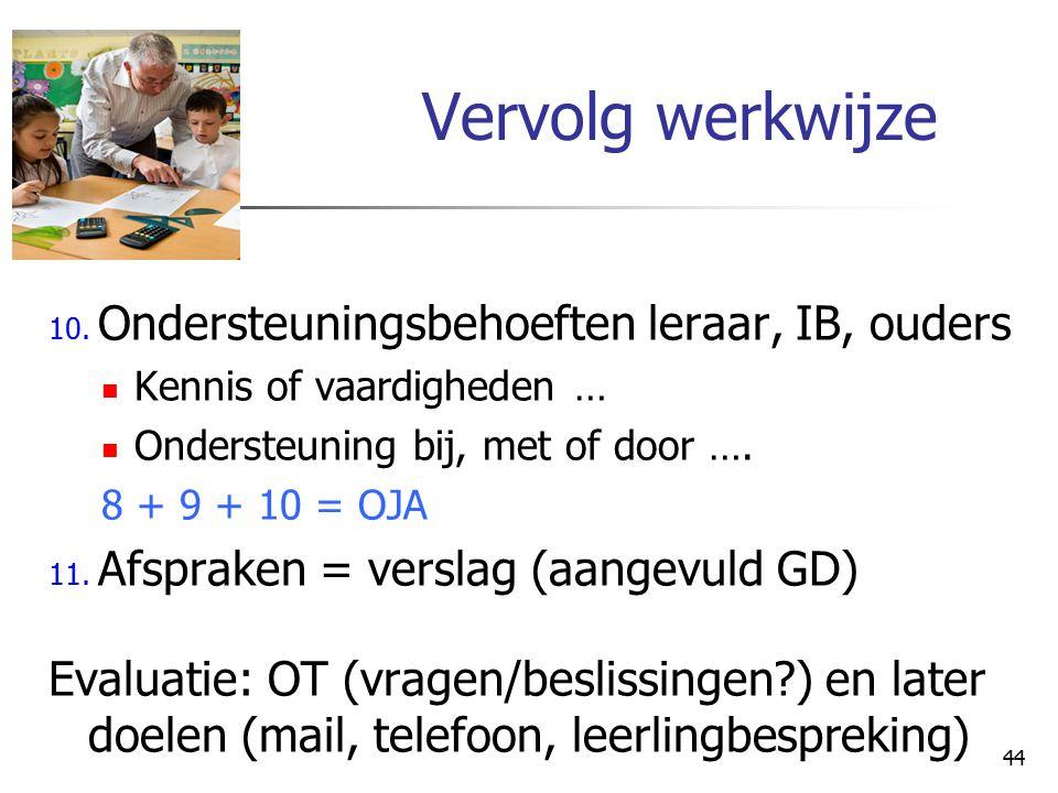 Vervolg werkwijze 10. Ondersteuningsbehoeften leraar, IB, ouders. Kennis of vaardigheden … Ondersteuning bij, met of door ….