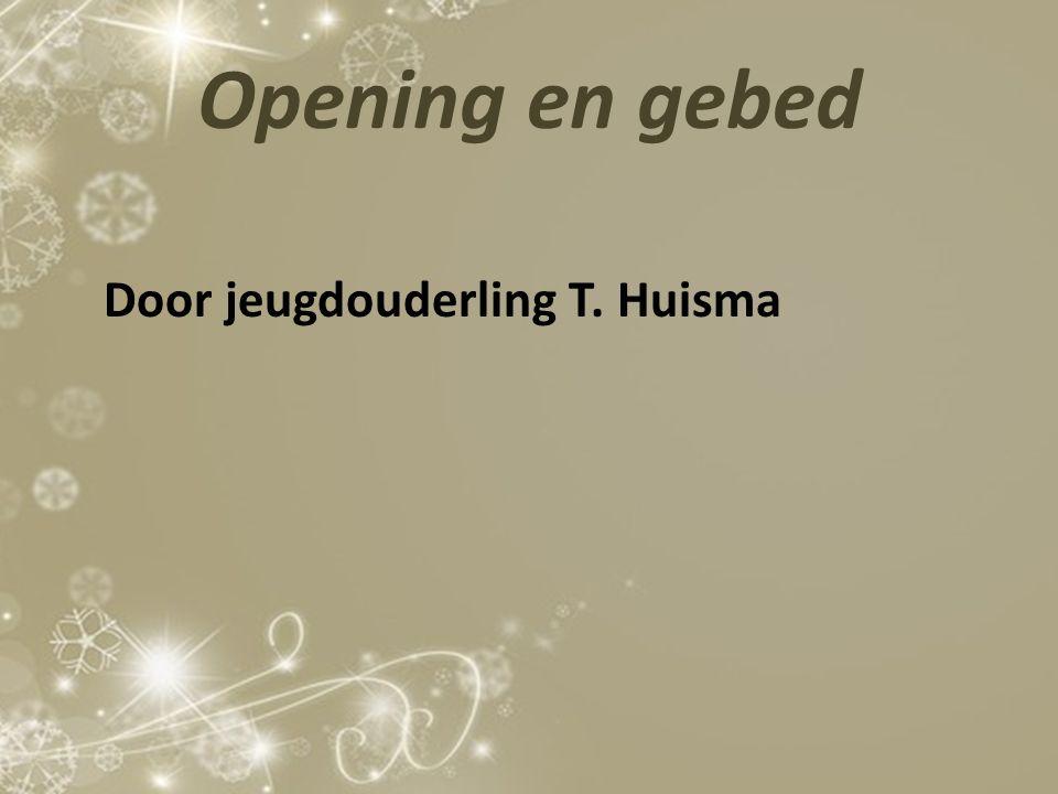 Opening en gebed Door jeugdouderling T. Huisma