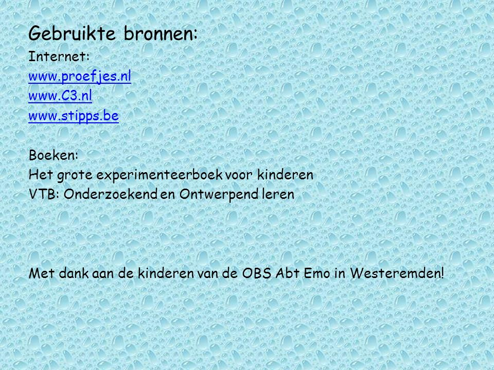 Gebruikte bronnen: Internet: www.proefjes.nl www.C3.nl www.stipps.be