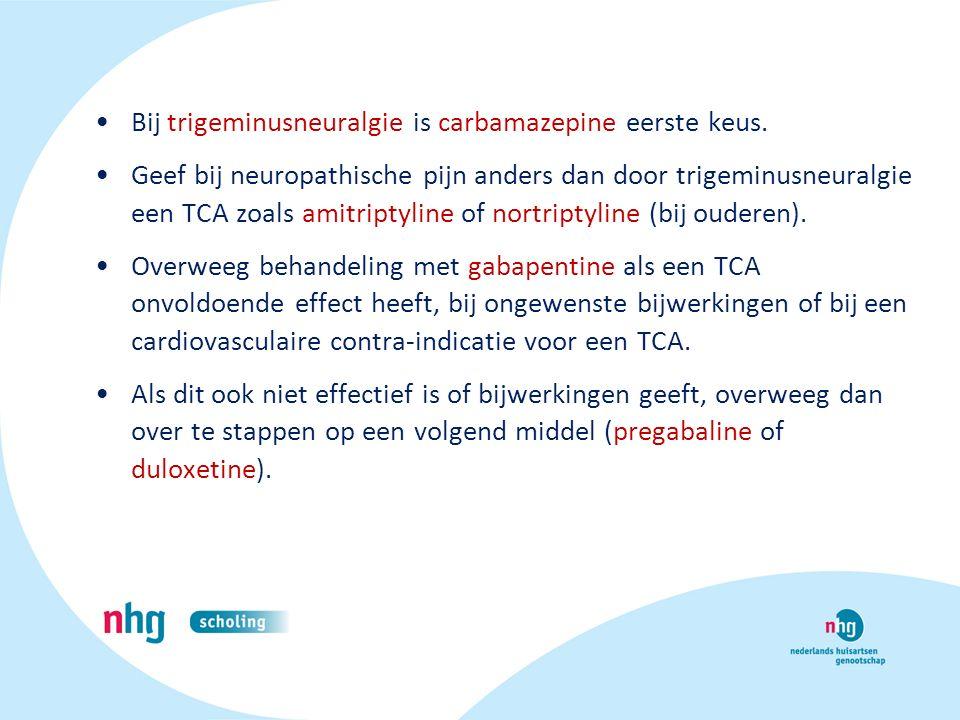 Bij trigeminusneuralgie is carbamazepine eerste keus.