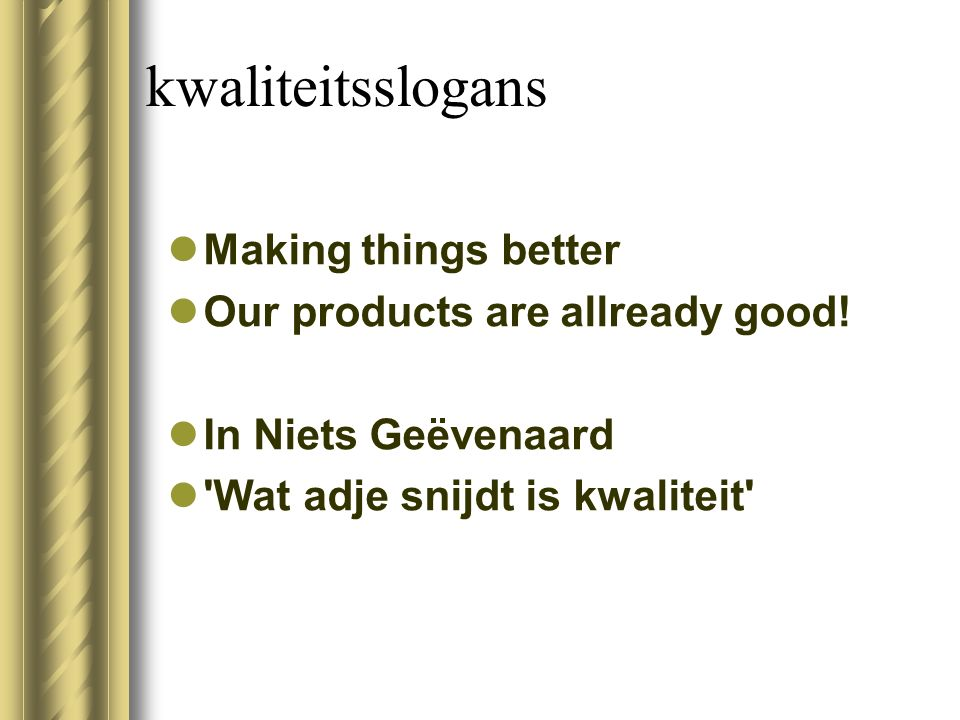 kwaliteitsslogans Making things better Our products are allready good!