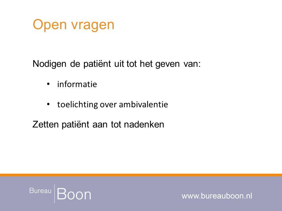 Open vragen Nodigen de patiënt uit tot het geven van: informatie