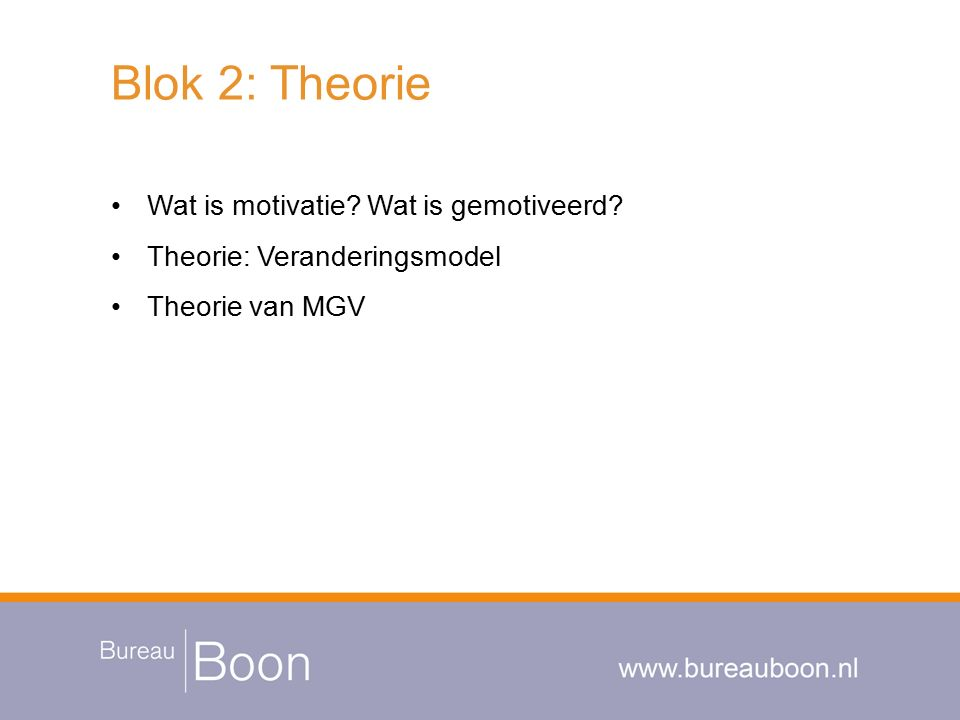 Blok 2: Theorie Wat is motivatie Wat is gemotiveerd