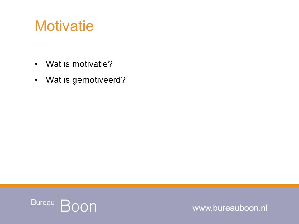 Wat is motivatie Wat is gemotiveerd
