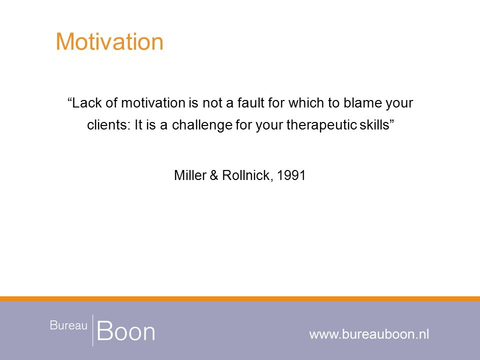 Motivation Lack of motivation is not a fault for which to blame your clients: It is a challenge for your therapeutic skills