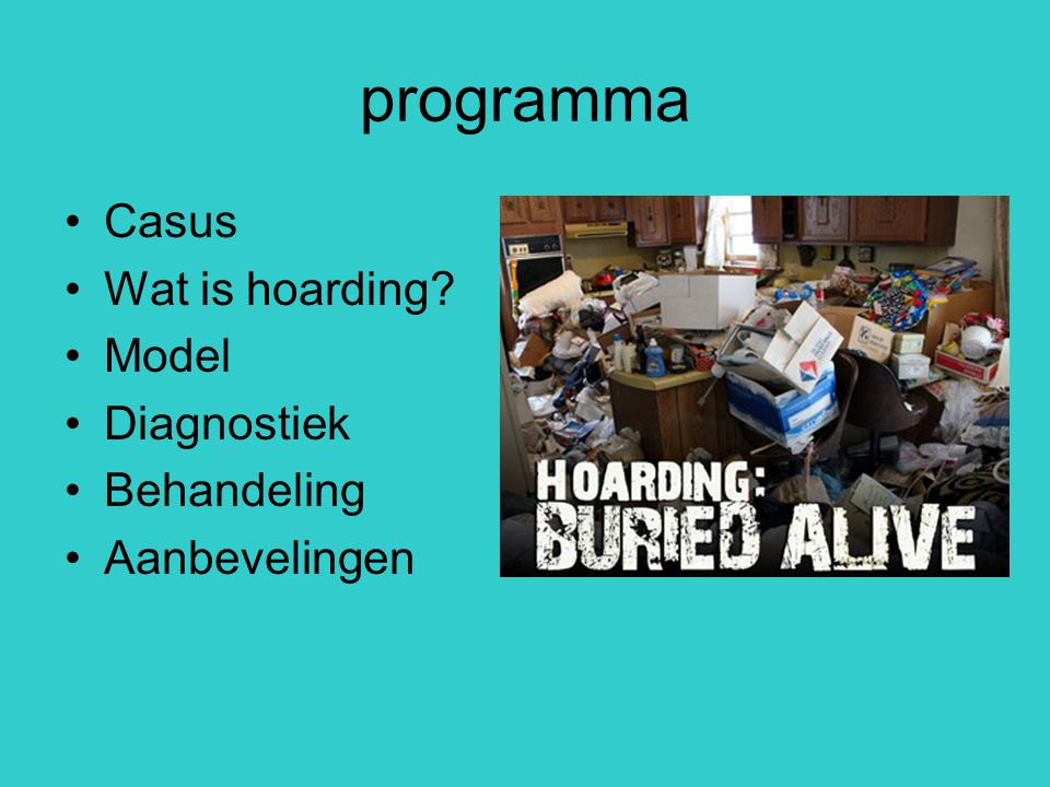 programma Casus Wat is hoarding Model Diagnostiek Behandeling