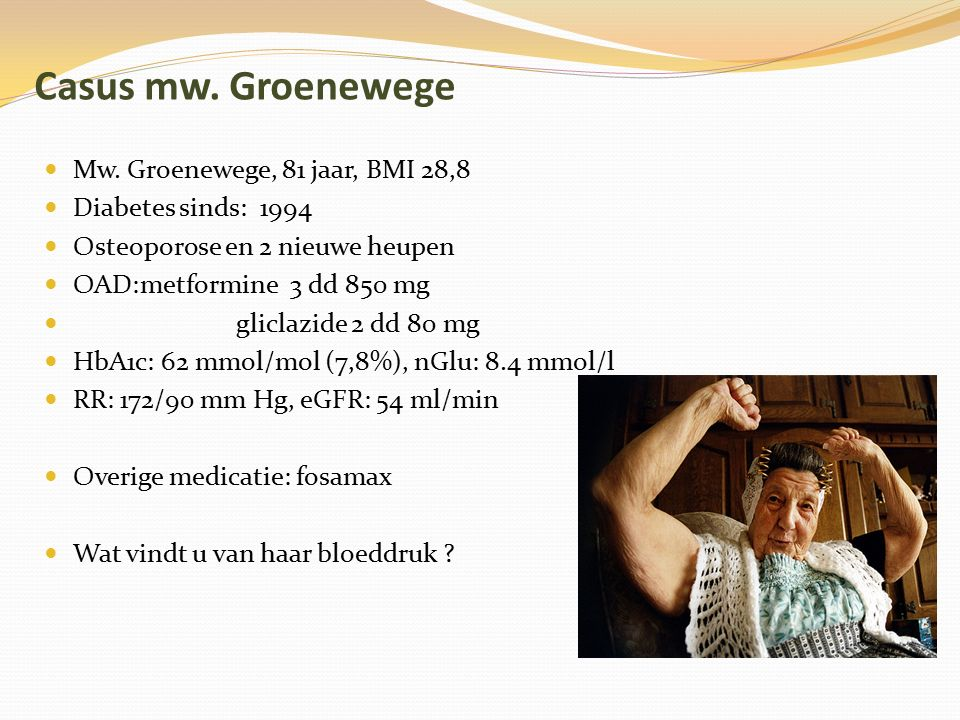 Casus mw. Groenewege Mw. Groenewege, 81 jaar, BMI 28,8