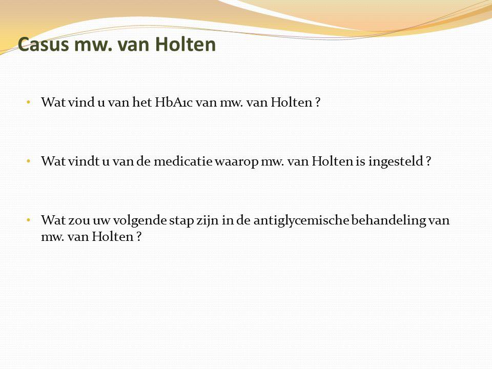 Casus mw. van Holten Wat vind u van het HbA1c van mw. van Holten