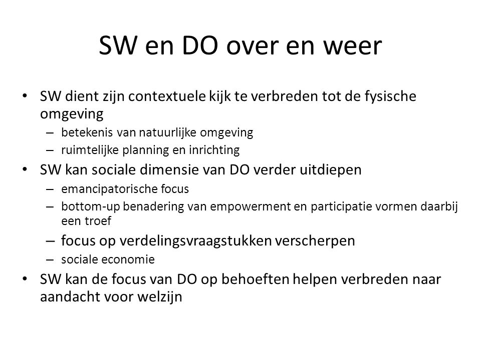 SW en DO over en weer SW dient zijn contextuele kijk te verbreden tot de fysische omgeving. betekenis van natuurlijke omgeving.